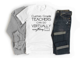 Custom Grade  - Teachers Can Do Virtually Anything . . . Anything