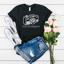 Load image into Gallery viewer, Don't be Negative Photographer statement unisex tee.