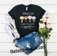 Load image into Gallery viewer, Feeling Cute Might Hang with My Squad Later - Golden Girls Tee