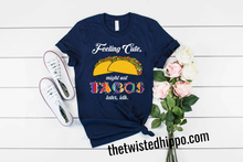 Load image into Gallery viewer, Feeling Cute Might Eat Tacos Later idk unisex tee