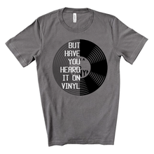 Load image into Gallery viewer, But Have You Heard It on Vinyl Record Old School Music Unisex Storm Tee