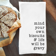 Mind Your Own Biscuits & Life Will Be Gravy Home Decor Dish Towel