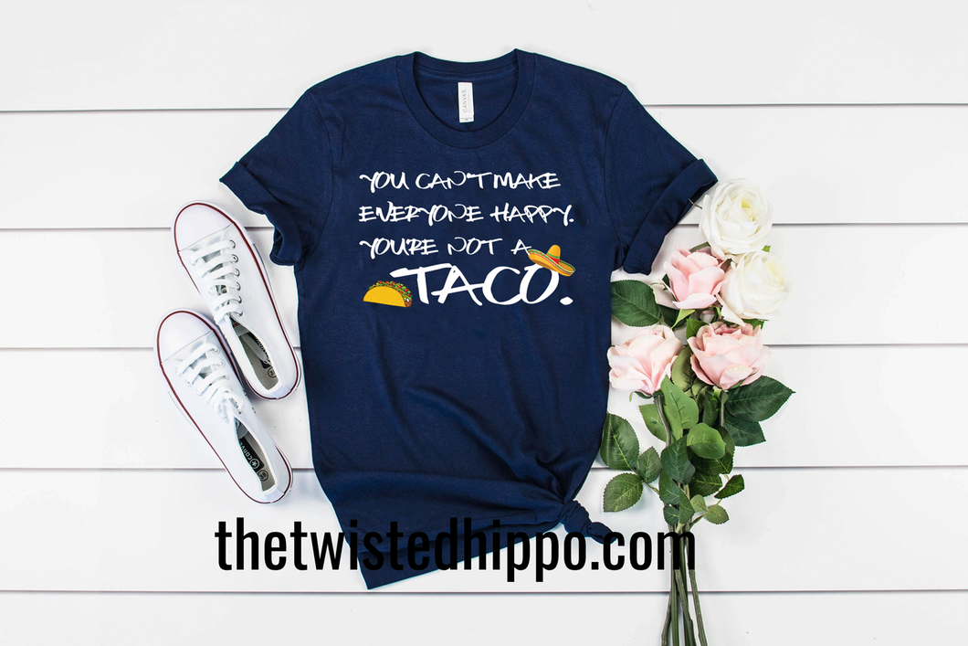 Can't make everyone happy, You aren't a Taco Unisex Tee