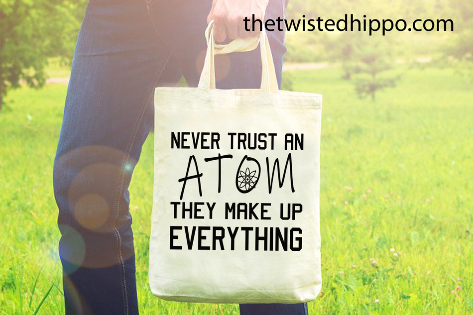 Never Trust An Atom - Science Teacher - Funny Teacher Appreciation Canvas Tote Bag Gift