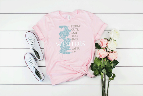 Soft Pink Feeling Cute Might Take Over Westeros Later, IDK GOT Unisex Tee