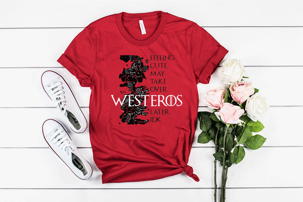 Red & Black Feeling Cute Might Take Over Westeros Later, IDK GOT Unisex  Tee