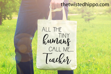 Load image into Gallery viewer, All The Tiny Humans Call Me Teacher-Teacher Appreciation- Canvas Tote Bag