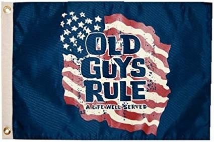 "Flag - Old Guys Rule - ""Life Well Served"" - 12x18 - SALE"