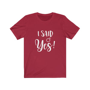 Tee I said yes white lettering - elrileygifts