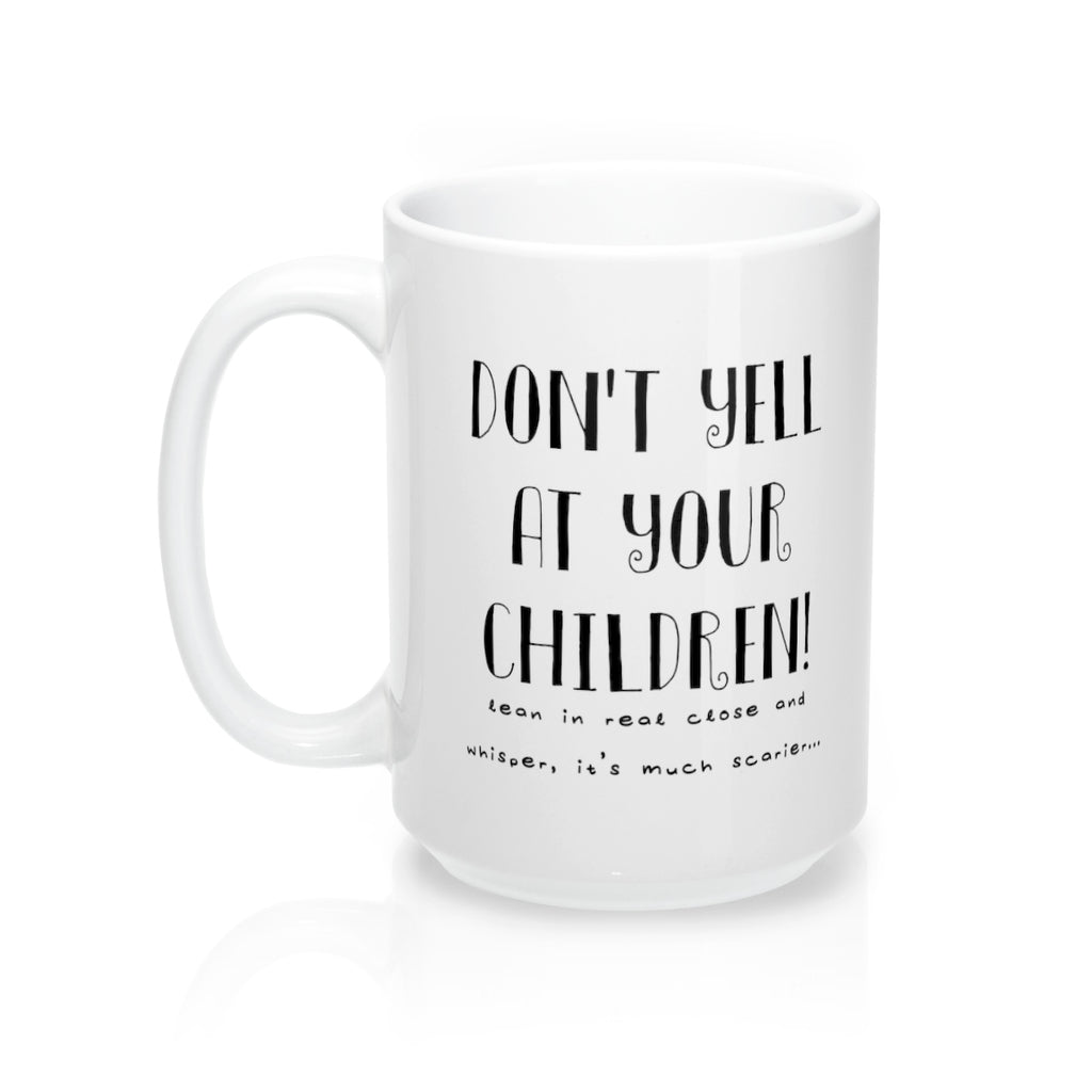 Mugs Don't Yell At Your Children - elrileygifts