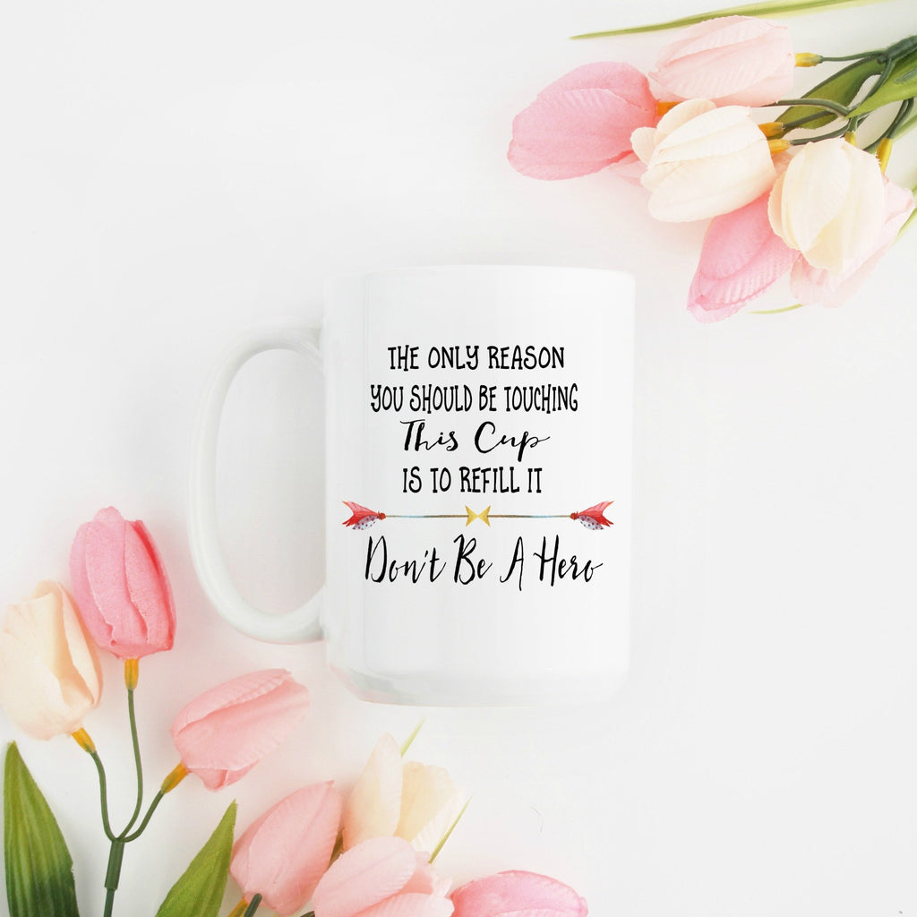 Coffee Mug Gift, Tea Cup, Don't Be A Hero Mug, Funny Mug, Coffee Cup, Tea Mug, Fun Gift Idea - elrileygifts