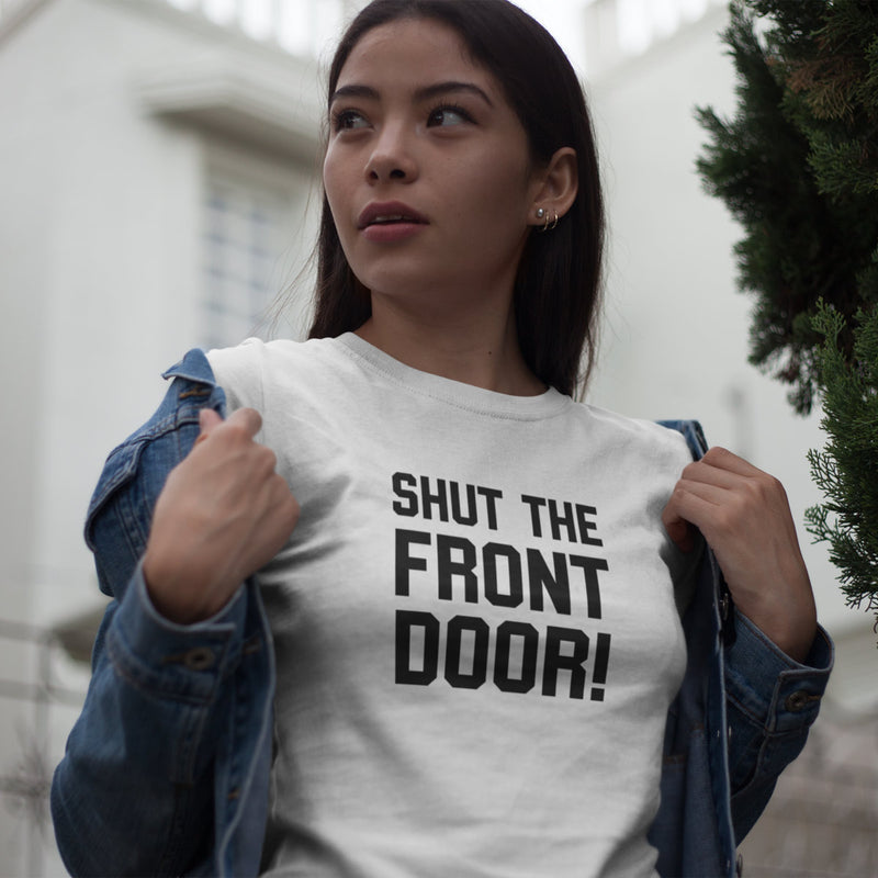 Women's Shut the Front Door! t-shirt