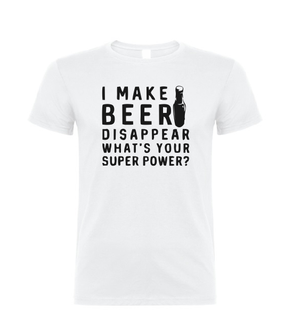 I make beer disappear What's your super power? T shirt-men woman T shirts-DiamondsKT
