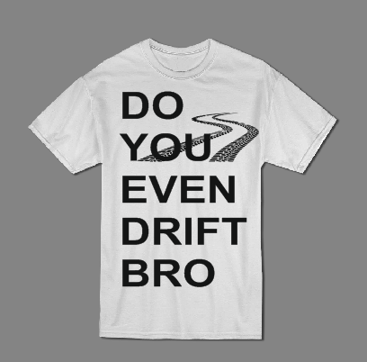 Do you even drift Bro T shirt-men woman T shirts-DiamondsKT