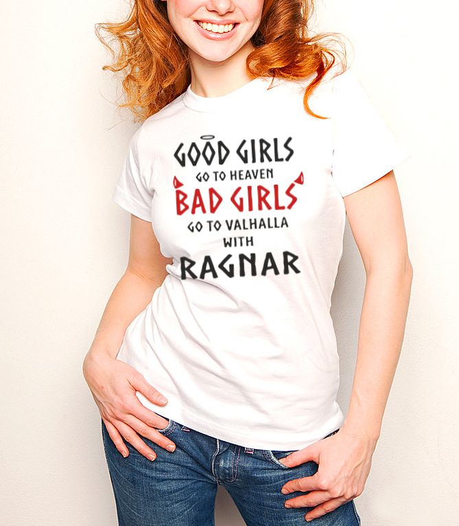 Good Girls go to Heaven, Bad Girls go to Valhalla with Ragnar Vikings T shirt-woman t shirts-DiamondsKT