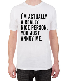 I'm actually a really nice person. You just annoy me T shirt-men woman T shirts-DiamondsKT
