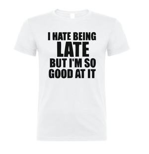 I hate being LATE but I'm so GOOD at it T shirt-men woman T shirts-DiamondsKT