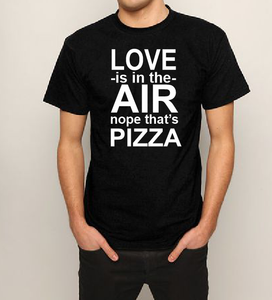 Love is in the Air Nope that's PIZZA T shirt-men woman T shirts-DiamondsKT