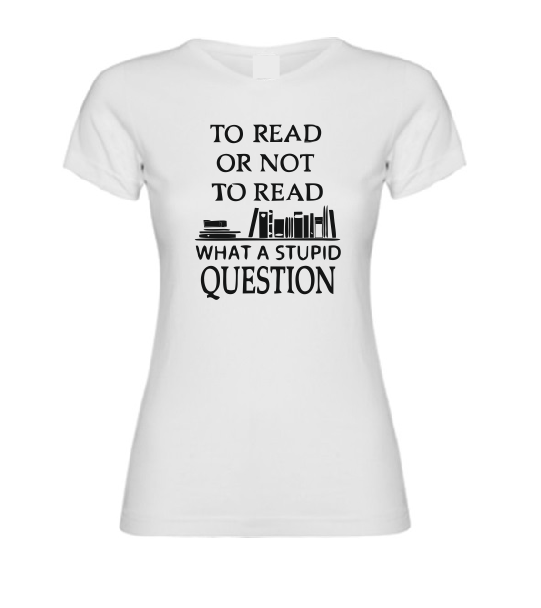 To Read or not ot Read what a stupid Question T shirt-men woman T shirts-DiamondsKT
