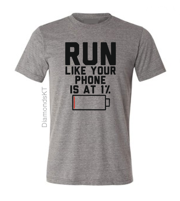Run like your phone is at 1% T shirt-men woman T shirts-DiamondsKT