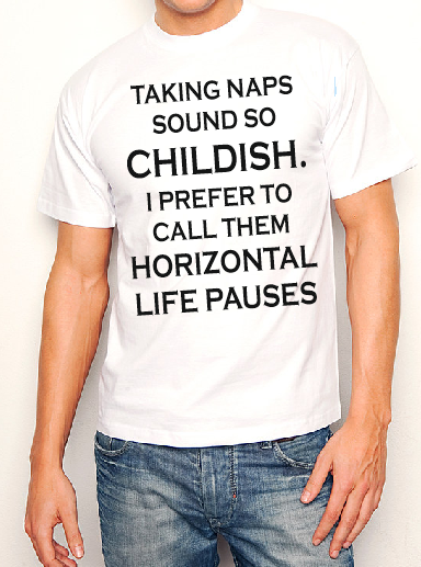 Taking naps sound so childish. I prefer to call them horiontal life pauses funny T shirt-men woman T shirts-DiamondsKT