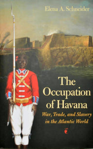 The Occupation of Havana: War, Trade, and Slavery in the Atlantic World