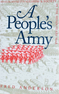 A People's Army: Massachusetts Soldiers and Society in the Seven Years' War