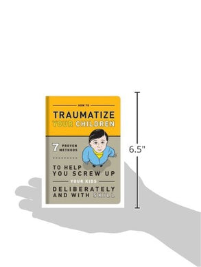How to Traumatize Your Children: 7 Proven Methods to Help You Screw Up Your Kids Deliberately and with Skill - White Elephant Gift