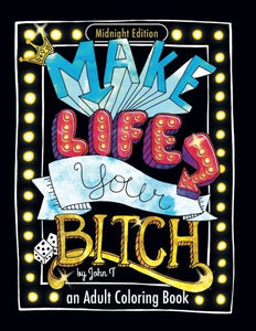Make Life Your Bitch: Motivational adult coloring book