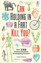 Load image into Gallery viewer, Can Holding in a Fart Kill You?: Over 150 Curious Questions and Intriguing Answers - White Elephant Gift