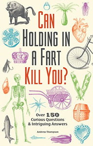 Can Holding in a Fart Kill You?: Over 150 Curious Questions and Intriguing Answers - White Elephant Gift