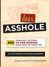 Load image into Gallery viewer, Dear Asshole: 101 Tear-Out Letters to the Morons Who Muck Up Your Life