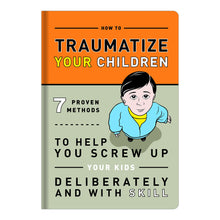 Load image into Gallery viewer, How to Traumatize Your Children: 7 Proven Methods to Help You Screw Up Your Kids Deliberately and with Skill - White Elephant Gift