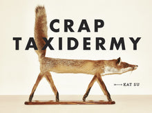 Load image into Gallery viewer, Crap Taxidermy