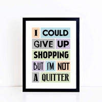 I Could Give Up Shopping Quote Print-SixElevenCreations-SEP0012A4