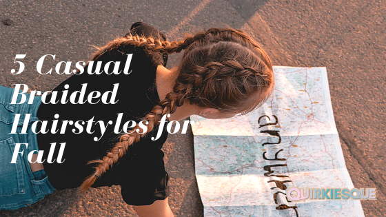 5 Casual Braided Hairstyles For The Fall
