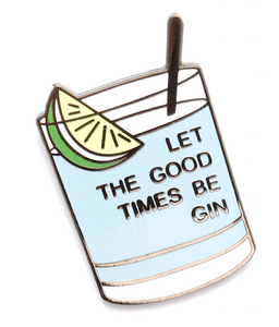Let The Good Times Be Gin Pin