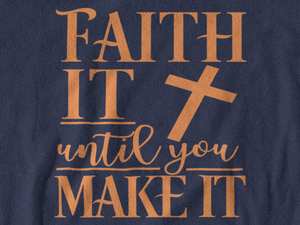 Faith It Until You Make It Unisex T-Shirt