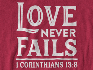 Love Never Fails T-Shirt Available in Plus-Size