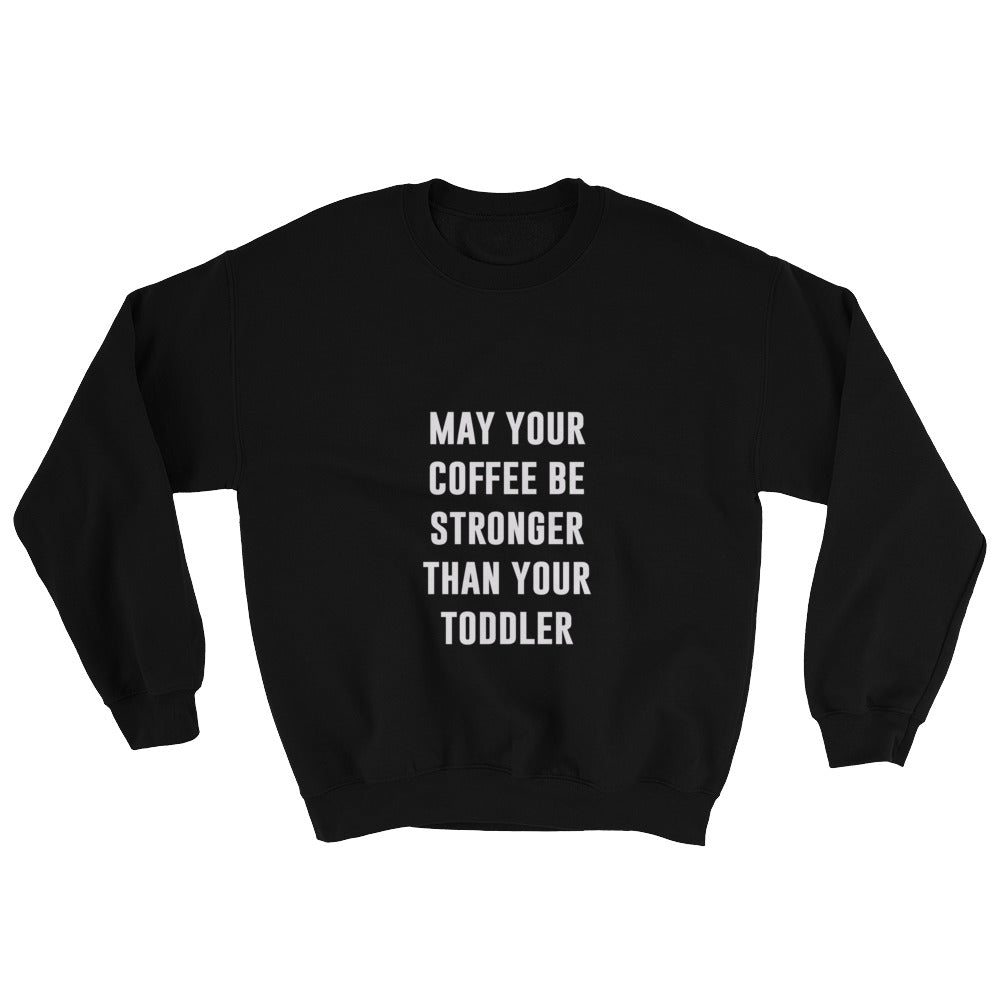 May Your Coffee Be Stronger Crewneck