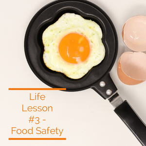 Life Lessons #3 - Food Safety