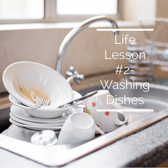 Life Lesson #2 – Hand Washing Dishes