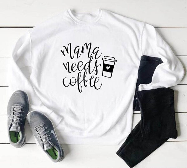 Mama Needs Coffee Sweatshirt