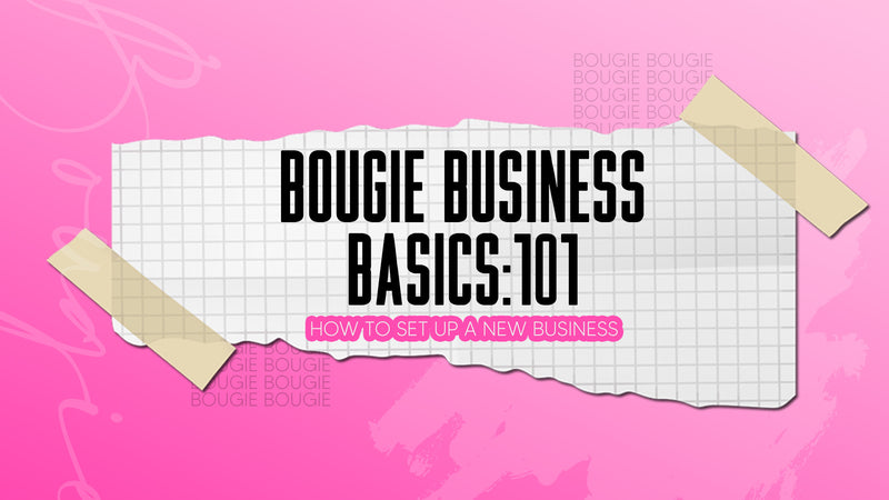 BOUGIE BUSINESS BASICS 101: HOW TO SET UP A NEW BUSINESS