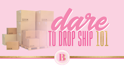 DARE TO DROP SHIP 101: HOW TO START A DROP SHIPPING BRAND