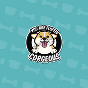 You are Fluffin CORGEOUS Vinyl Sticker