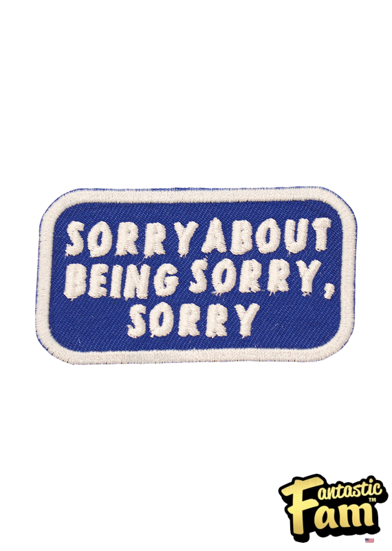 Sorry for being Sorry Iron On Patch