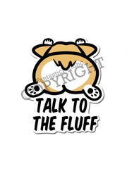 Talk to the Fluff Vinyl Sticker