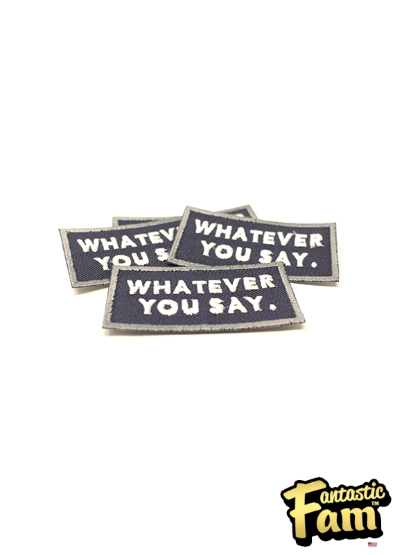 Whatever You Say. Iron On Patch