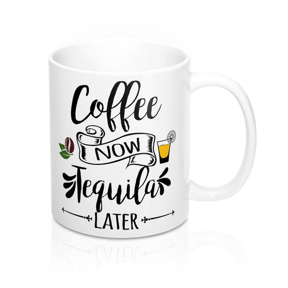 Coffee Now, Tequila Later Mug 11oz